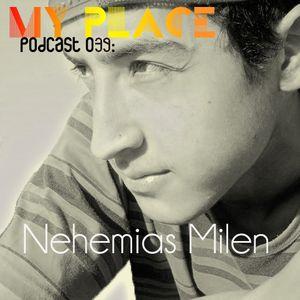 My Place Podcast 039: Nehemias Milen