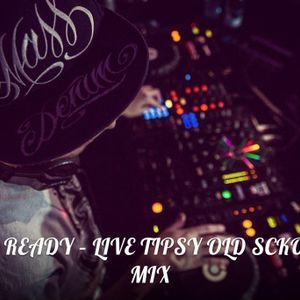 DJ READY – LIVE TIPSY OLD SCKOOL MIX