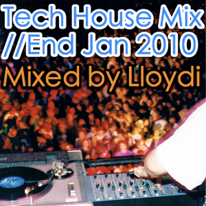 House/Tech House mix End Jan 2010 by Lloydi