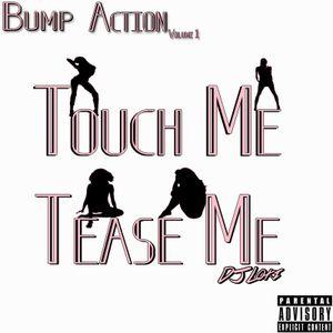 Bump Action Vol 1: Touch Me Tease Me