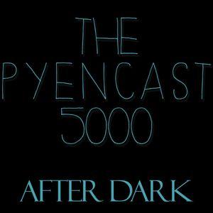 Pyen After Dark (Pyencast Uncut) 21/07/2016