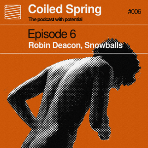 Coiled Spring Episode 006: Robin Deacon, Performance Art, Snowballs