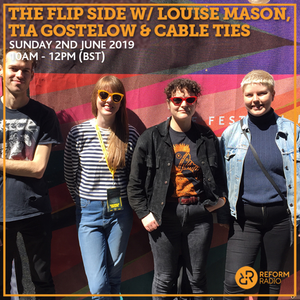 The Flip Side w/ Louise Mason, Tia Gostelow & Cable Ties 2nd June 2019