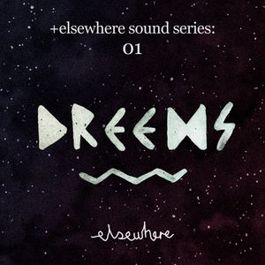 elsewhere sound series: 01 Dreems [Multi Culti] / 04.16