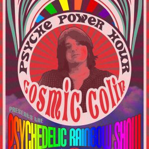 2013/04/20 Cosmic Colin - The Psychedelic Rainbow Show