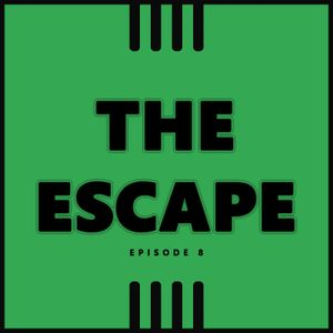 The Escape (Episode 008)