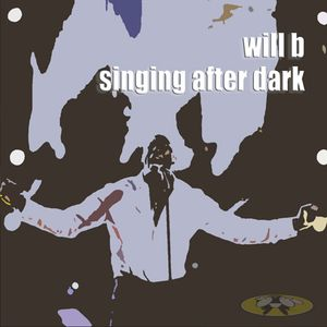 will b - singing after dark