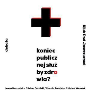 """Dyskusja """"Koniec publicznej służby zdrowia?"""" (Borchulska/Ostolski/Rodzinka), 13.05.2013"""