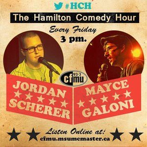 The Hamilton Comedy Hour with Jordon Scherer and Mayce Galoni on 93.3 CFMU Jan 3 2014 Editionn