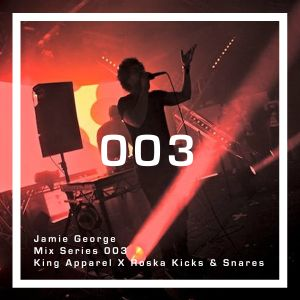 King Apparel X Roska Kicks & Snares Mix 003: Jamie George