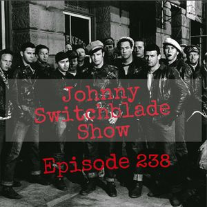 The Johnny Switchblade Show #238
