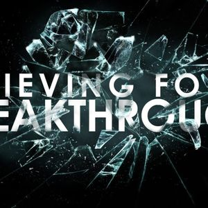Believing for a Breakthrough
