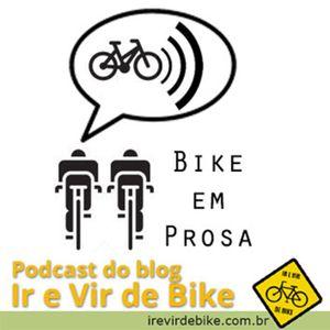 Bike em Prosa #08 - Podcast Ir e Vir de Bike