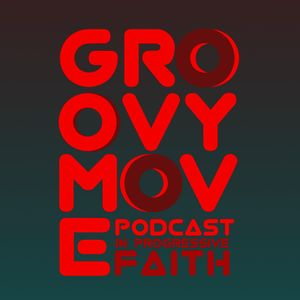 In Progressive Faith - GROOVY MOVE Podcast #42