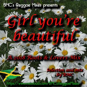 Girl You're Beautiful - A 2018 Roots & Lovers Mix by BMC