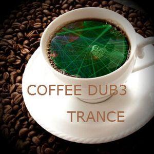COFFEE DUB3 - TRANCE - DIRTYJ