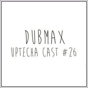 Dubmax – uptecha cast #26