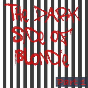 The Dark Side Of Blondie  Part 1 by Kippen und Bier