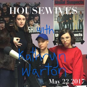 Housewives (with Kathryn Warton) - May 22 2017
