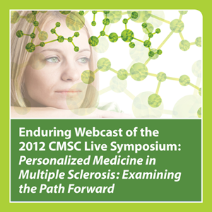 Enduring Webcast of the 2012 CMSC Live Symposium: Personalized Medicine in Multiple Sclerosis: Exami