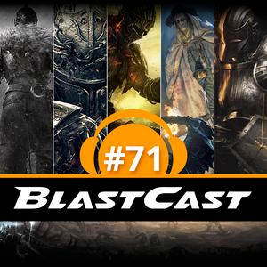 BlastCast #71 – Prepare-se para morrer em Dark Souls