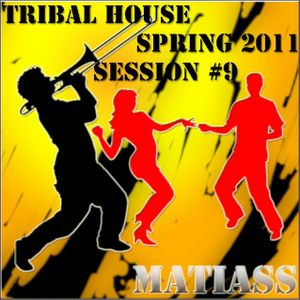 Tribal House Spring 2011 Mixed by Matiass session no. 9