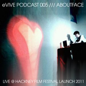 AboutFace - Live @ Hackney Film Festival Launch 2011 /// eViVE Podcast /// October 2011