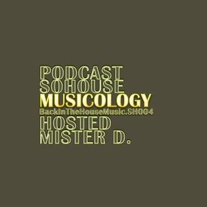 """Podcast - 004 / SO HOUSE Presents MUSICOLOGY """"Back in the House Music""""."""