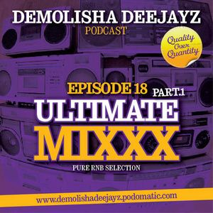 Demolisha Deejayz - Episode 18 - Ultimate R'n'B Mixxx  (Part.1)