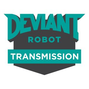 Episode 82 - Deviant Robot Transmission