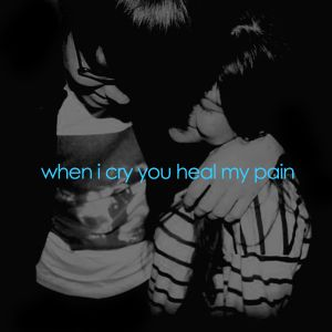 when i cry you heal my pain