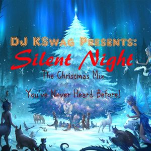 DJ KSwag - Silent Night (The Christmas Mix You've Never Heard Before)