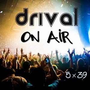 Drival On Air 5x39