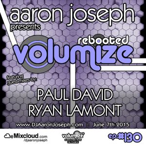 VOLUMIZE (Episode 130 w/ Paul David & Ryan Lamont Guest Mixes) (Jun 2015)