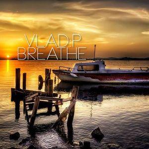 Vlad:P - Breathe (Deep ChillOut/Lounge Set)  //20.01.2014//