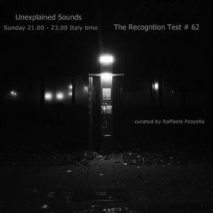 Unexplained Sounds Group - The Recognition Test # 62