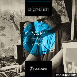Pig & Dan - Then & Now Now (Continuous Mix)