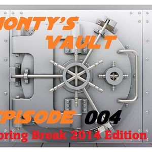 Monty's Vault Episode 004 (Spring Break 2014 Edition)