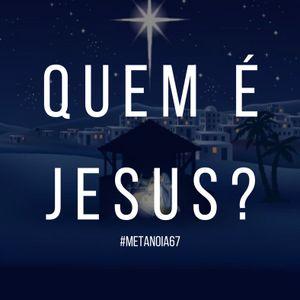 #67 - Quem é Jesus?