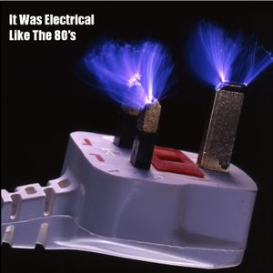 It Was Electrical Like The 80s
