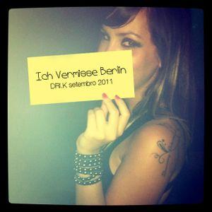 Ich Vermisse Berlin - Set DRI.K setembro 2011