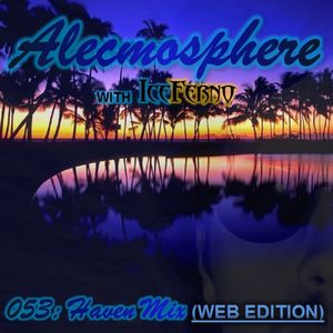 Alecmosphere 053: Haven Mix with Iceferno (Web Edition)