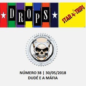 Drops Star Trips - Edição 38 - Banda DUDÉ E A MÁFIA