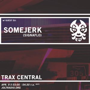 Trax Central 012 (ft. somejerk) - April 9, 2016