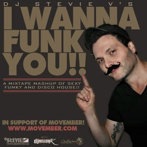 Dj Stevie V's I WANNA FUNK YOU! (www.djsteviev.ca) In Support of MOVEMBER!