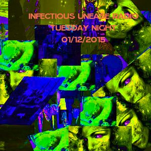 INFECTIOUS UNEASE RADIO BROADCAST_01_12_2015
