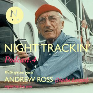 Night Trackin' Podcast #4 /w Andrew Ross (Nacho Lovers)