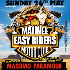 Matinee Easy Rider @ Ministry Of Sound - May 2015