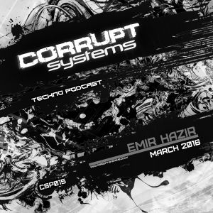 Emir Hazir - Corrupt Systems Techno Podcast - March 2016.
