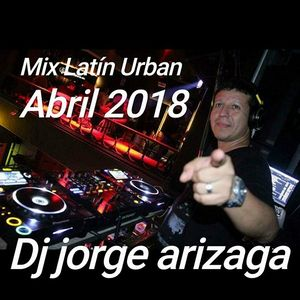 Dj Jorge Arizaga - Mix Latin Urban (Abril 2018) mp3 by Jorge